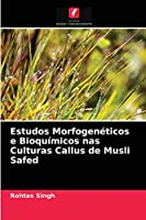 Estudos Morfogenéticos e Bioquímicos nas Culturas Callus de Musli Safed