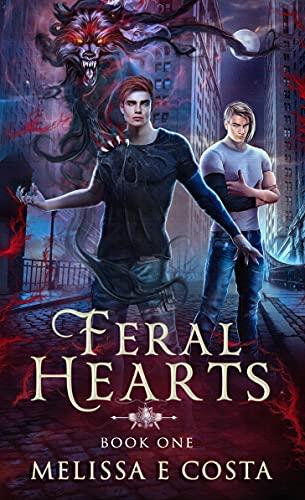 Feral Hearts: Book 1 by [Melissa E Costa]