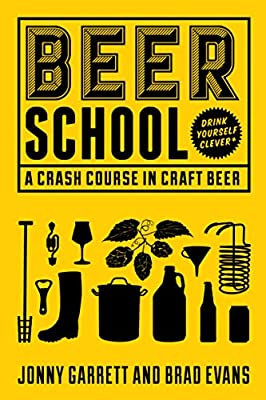 Beer School: A Crash Course in Craft Beer (Craft Beer Book, Beer Guide, Homebrew Book, and Beer Lovers Gift)