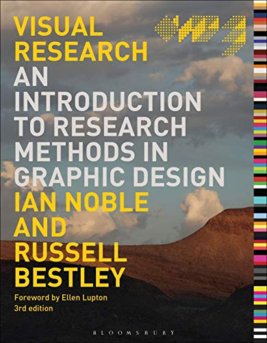 Compare Textbook Prices for Visual Research: An Introduction to Research Methods in Graphic Design Required Reading Range 3 Edition ISBN 9781350088085 by Bestley, Russell,Noble, Ian