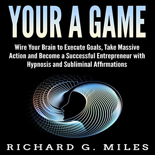Your a Game: Wire Your Brain to Execute Goals, Take Massive Action, and Become a Successful Entrepreneur with Hypnosis and Subliminal Affirmations audiobook cover art