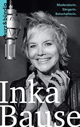 Inka Bause: Moderatorin. Sängerin. Botschafterin. (Kurzportraits kurz & bündig)