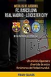 Modelos De Juego del F.C.Barcelona-Real Madrid-Leicester City. De la Táctica a la Estrategia