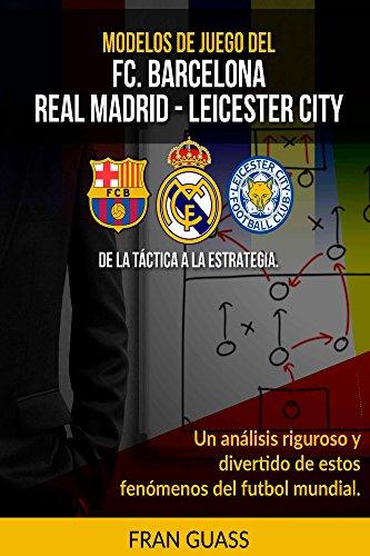 Modelos De Juego del F.C.Barcelona-Real Madrid-Leicester City. De la Táctica a la...
