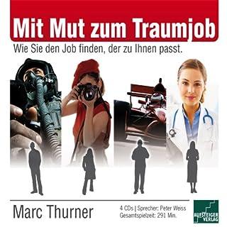 Mit Mut zum Traumjob     Wie Sie den Job finden, der zu Ihnen passt              Autor:                                                                                                                                 Marc Thurner                               Sprecher:                                                                                                                                 Peter Weiss                      Spieldauer: 4 Std. und 50 Min.     25 Bewertungen     Gesamt 4,0