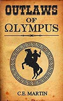 Outlaws of Olympus by [C.E. Martin]