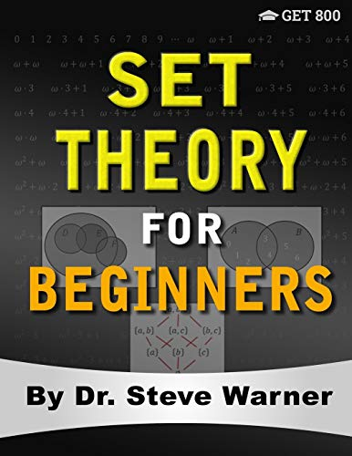 Compare Textbook Prices for Set Theory for Beginners: A Rigorous Introduction to Sets, Relations, Partitions, Functions, Induction, Ordinals, Cardinals, Martin's Axiom, and Stationary Sets  ISBN 9780999811764 by Warner, Steve