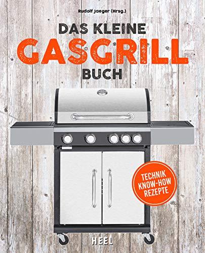 Das kleine Gasgrill-Buch: Technik | Know-How | Rezepte