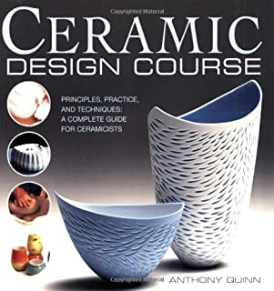 Ceramic Design Course: Principles, Practice, and Techniques: A Complete Course for Ceramicists