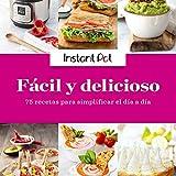 Libro de Cocina Instant Pot Fácil y Delicioso, 75 recetas para simplificar el día a día: Libro de oficial Instant Pot