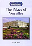 The Palace of Versailles (History s Great Structures)