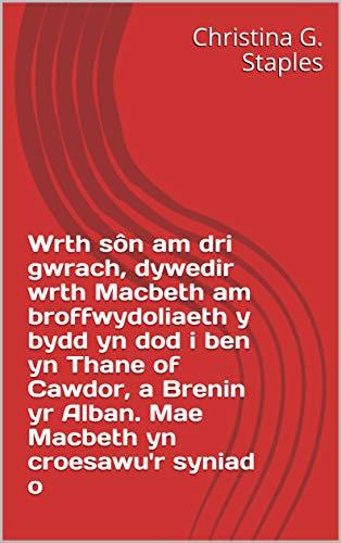 Wrth sôn am dri gwrach, dywedir wrth Macbeth am broffwydoliaeth y bydd yn dod i ben yn Thane of Cawdor, a Brenin yr Alban. Mae Macbeth yn croesawu'r syniad o  (Welsh Edition)