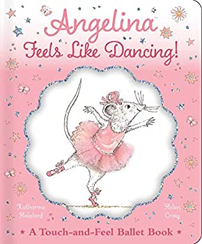 Angelina Feels Like Dancing!  A Touch-and-Feel Ballet Book  Angelina Ballerina