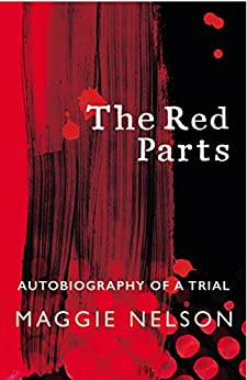 The Red Parts: Autobiography of a Trial by [Maggie Nelson]