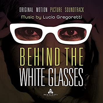 Behind the White Glasses (Original Motion Picture Soundtrack)