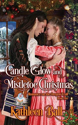Candle Glow and Mistletoe Christmas: A Christian Romance (Romance on the Oregon Trail)