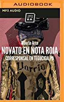 Novato en nota roja/ Stranger on Red Note: Corresponsal En Tegucigalpa/ Foreign Journalist in Tegucigalpa