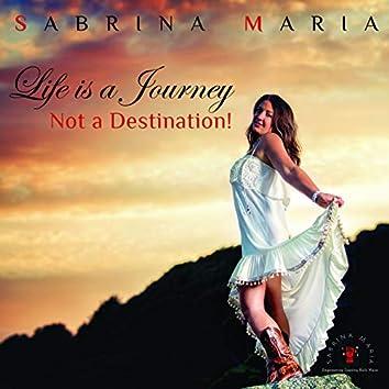 Life Is a Journey, Not a Destination!