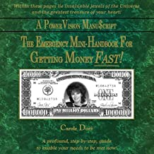 The Emergency Mini Handbook For Getting Money FAST! by Law of Attraction and Visualization expert, by Author Carole Dore (1st Edition)