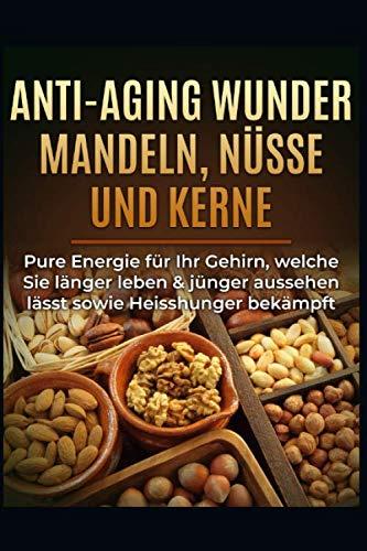 51N13jCADxL - Anti-Aging Wunder Mandeln, Nüsse und Kerne: Pure Energie für Ihr Gehirn, welche Sie länger leben & jünger aussehen lässt sowie Heisshunger bekämpft (German Edition)