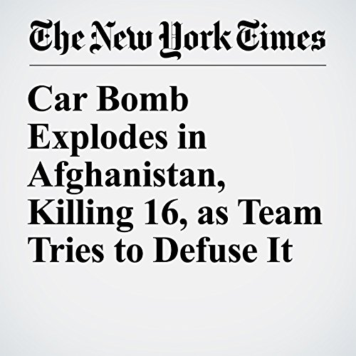 Car Bomb Explodes in Afghanistan, Killing 16, as Team Tries to Defuse It copertina