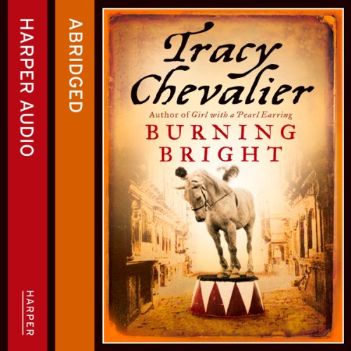 Burning Bright                   By:                                                                                                                                 Tracy Chevalier,                                                                                        Kati Nicholl - abridger                               Narrated by:                                                                                                                                 Emilia Fox                      Length: 6 hrs and 31 mins     2 ratings     Overall 3.5