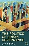 The Politics of Urban Governance - Jon Pierre
