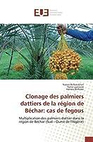 Clonage des palmiers dattiers de la région de Béchar: cas de fegous: Multiplication des palmiers dattier dans la région de Béchar (Sud - Ouest de l'Algérie)