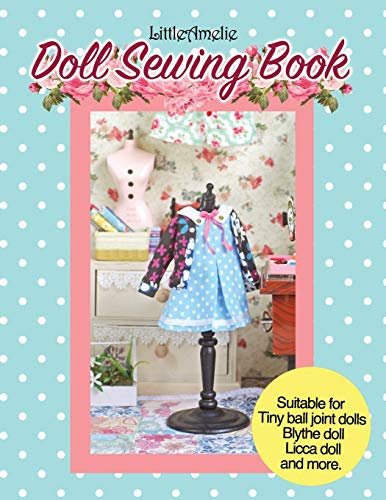 LittleAmelie Doll Sewing Book: Total of 10 doll clothes patterns with instruction photos step by step. Very easy to follow for beginner to ... for Tiny Ball joint dolls and Fashion dolls