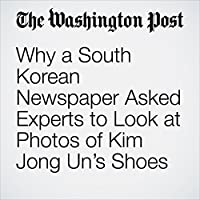 Why a South Korean Newspaper Asked Experts to Look at Photos of Kim Jong Un's Shoes's image