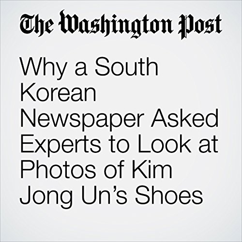 Why a South Korean Newspaper Asked Experts to Look at Photos of Kim Jong Un's Shoes copertina