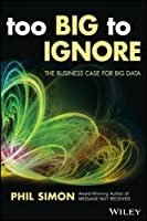 Too Big to Ignore: The Business Case for Big Data (Wiley and SAS Business Series) by Phil Simon(2015-11-02)