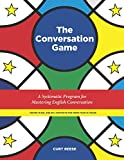 The Conversation Game: A Systematic Program for Mastering English Conversation