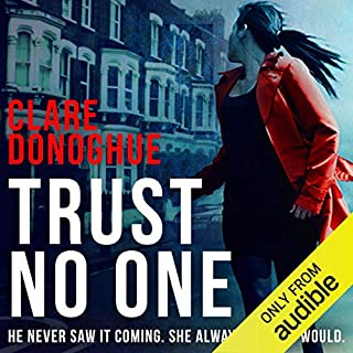 Trust No One     DI Mike Lockyer, Book 3              By:                                                                                                                                 Clare Donoghue                               Narrated by:                                                                                                                                 Imogen Church                      Length: 10 hrs and 45 mins     360 ratings     Overall 4.0