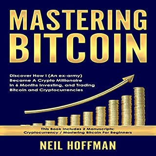 Bitcoin: Mastering Bitcoin: Discover How I (An ex-army) Became A Crypto Millionaire in 6 Months Investing, and Trading Bitcoin and Cryptocurrencies                   By:                                                                                                                                 Neil Hoffman                               Narrated by:                                                                                                                                 David Loan                      Length: 4 hrs and 37 mins     2 ratings     Overall 5.0