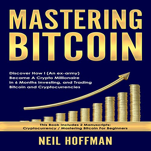 Bitcoin: Mastering Bitcoin: Discover How I (An ex-army) Became A Crypto Millionaire in 6 Months Investing, and Trading Bitcoin and Cryptocurrencies Titelbild