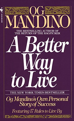 A Better Way to Live: Og Mandino's Own Personal Story of Success Featuring 17 Rules to Live By (Best Way To Press A Rose)