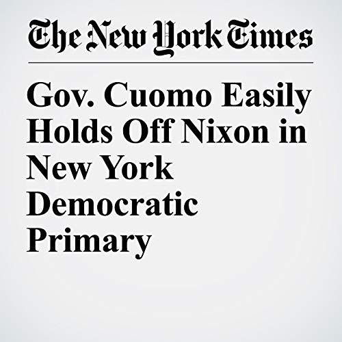 Gov. Cuomo Easily Holds Off Nixon in New York Democratic Primary copertina