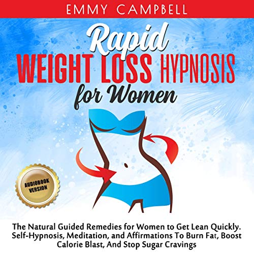Rapid Weight Loss Hypnosis for Women: The Natural Guided Remedies for Women to Get Lean Quickly. Self-Hypnosis, Meditation, and Affirmations to Burn Fat, Boost Calorie Blast, and Stop Sugar Cravings