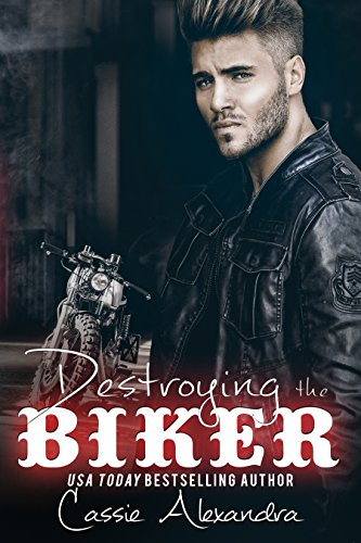 Destroying the Biker (Book 8) Biker Club Romance (The Biker Series)