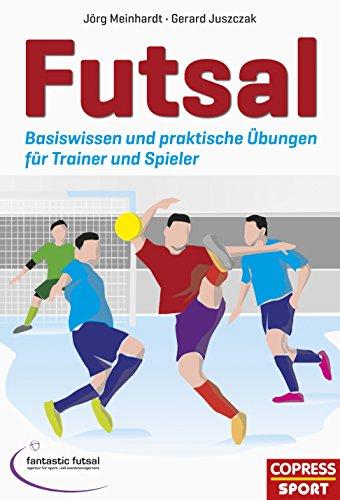 Futsal: Basiswissen und praktische Übungen für Trainer und Spieler