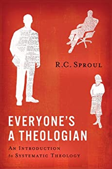 Everyone's a Theologian: An Introduction to Systematic Theology by [R.C. Sproul]