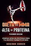 DIETA De MMA ALTA EN PROTEINA SEGUNDA EDICION: COMIDAS ALTAS EN PROTEINAS PARA TUS MEJORES COMBATES De MMA