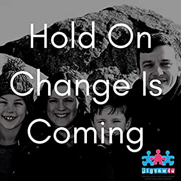Hold On (Change Is Coming)