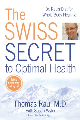 The Swiss Secret to Optimal Health: Dr. Rau's Diet for Whole Body Healing (English Edition)
