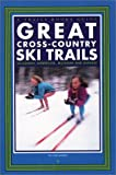 Great Cross-Country Ski Trails: Wisconsin, Minnesota, Michigan and Ontario (Trails Books Guide)