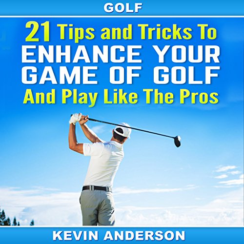 21 Tips and Tricks to Enhance Your Game of Golf and Play like the Pros cover art
