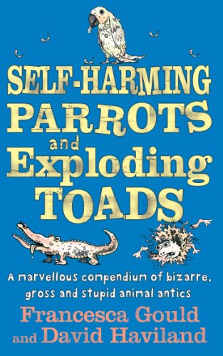 Self-Harming Parrots And Exploding Toads: A marvellous compendium of bizarre, gross and stupid animal antics (English Edition)