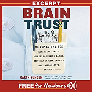 Brain Trust: Free Excerpt                   By:                                                                                                                                 Garth Sundem                               Narrated by:                                                                                                                                 Garth Sundem                      Length: 22 mins     405 ratings     Overall 3.4