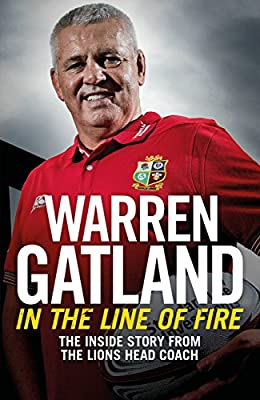 In the Line of Fire: The Inside Story from the Lions Head Coach Warren Gatland